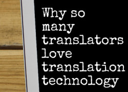 Why so many translators love translation technology