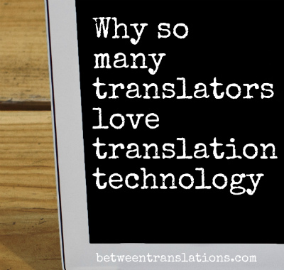 Why translators love translation technology