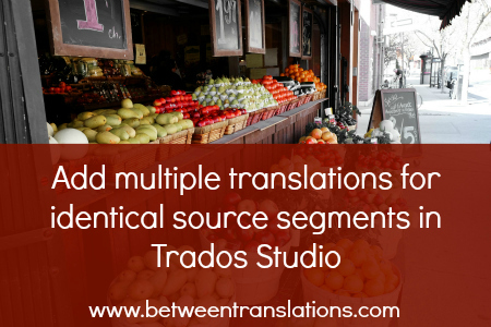 Add multiple translations for identical source segments in Trados Studio