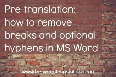 Pre-translation - how to remove breaks and optional hyphens in MS Word