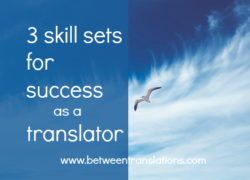 The 3 skill sets you need to succeed as a professional translator